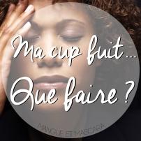 Ma cup fuit Que faire ?