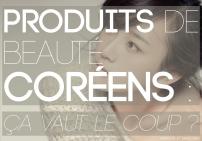 Produits de beauté coréens : ça vaut le coup ?
