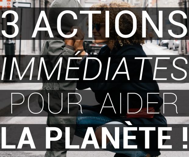 3 actions immédiates pour aider la planète